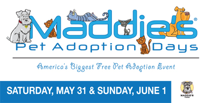 Maddie's Pet Adoption Days  May 31 and June 1.